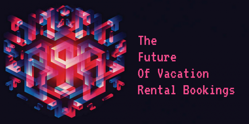 The Future Of Vacation Rental Bookings